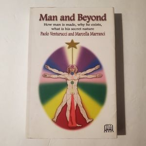 Man and Beyond: How Man Is Made, Why He Exists, Wh